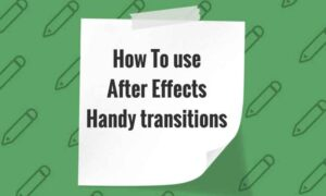 Read more about the article How To Use Handy After Effects Transitions From Free Template Shop