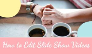 Read more about the article How To Edit Slide Show Videos?